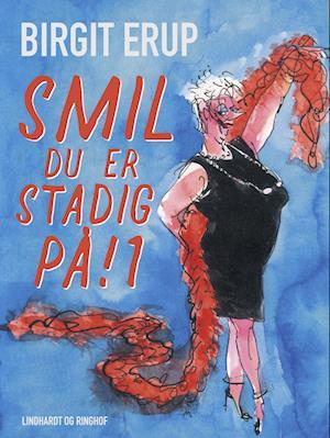 Smil – du er stadig på! 1 af Birgit Erup