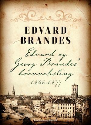 Edvard og Georg Brandes  brevveksling 1866-1877 af Edvard Brandes