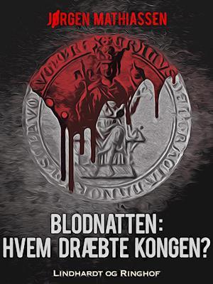 Blodnatten: Hvem dræbte kongen? af Jørgen Mathiassen