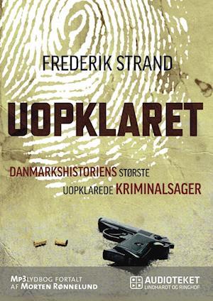 Uopklaret - Danmarkshistoriens største uopklarede kriminalsager af Frederik Strand