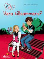 K för Klara 2 - Vara tillsammans? (K för Klara, nr. 1)