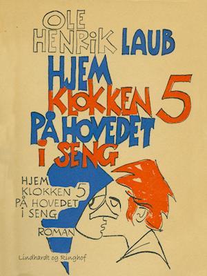 Hjem klokken fem på hovedet i seng af Ole Henrik Laub