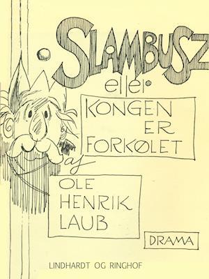Slambusz eller kongen er forkølet af Ole Henrik Laub