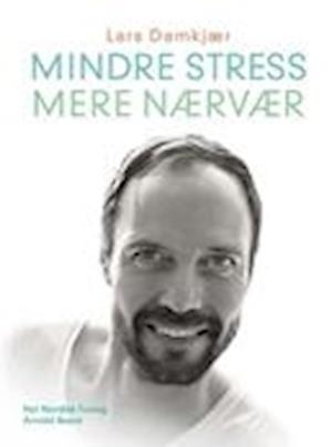 Mindre stress, mere nærvær af Lars Damkjær