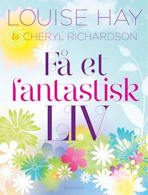 Få et fantastisk liv! af Louise L Hay