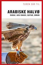 Turen går til Arabiske Halvø - Dubai, Abu Dhabi, Qatar, Oman (Politikens rejsebøger - Turen går til)