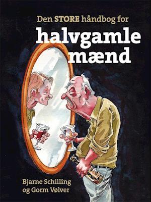 Den store håndbog for halvgamle mænd af Gorm Vølver, Bjarne Schilling