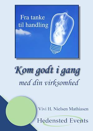 Kom godt i gang - med din virksomhed af Vivi H. Nielsen Mathiasen