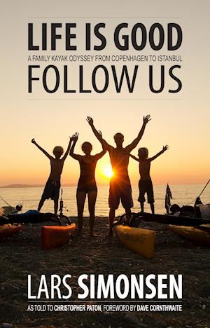 LIFE IS GOOD follow us: A family kayak odyssey 7,300 km from Copenhagen to Istanbul af Lars Simonsen