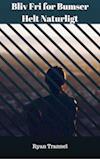 Bliv Fri for Bumser, Helt Naturligt af Ryan Trannel