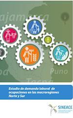 Estudio de demanda laboral de ocupaciones en las macroregiones Norte y Sur af SINEACE Sistema Nacional de Evaluación, acreditación y cer