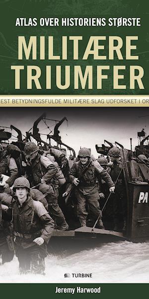 Atlas over historiens største militære triumfer af Jeremy Harwood