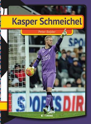 Bog, hardback Kasper Schmeichel (Eng.) af Peter Bejder