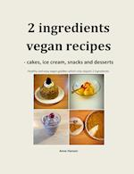 2 ingredients recipes - vegan cakes, ice cream, snacks and desserts