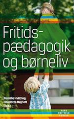 Fritidspædagogik og børneliv af Dorte Kousholt, Kirsten Gammelgaard, Charlotte Højholt