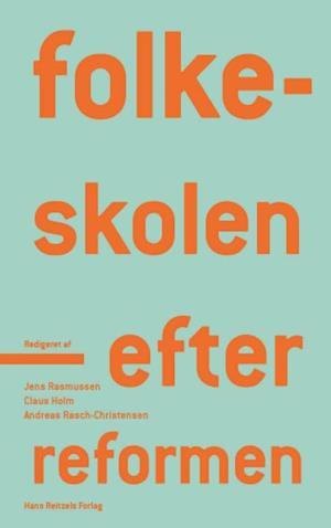 Folkeskolen - efter reformen af Andreas Rasch Christensen, Claus Holm, Jens Rasmussen