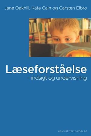 Læseforståelse - indsigt og undervisning af Kate Cain, Carsten Elbro, Jane Oakhill