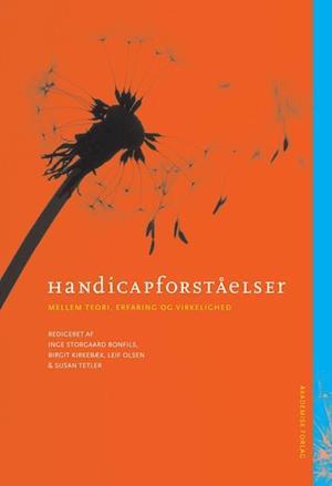 Handicapforståelser mellem teori, erfaring og virkelighed af Inge Storgaard Bonfils, Leif Olsen, Birgit Kirkebæk