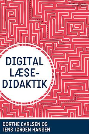 Digital læsedidaktik af Henrik Kasch, Jens Jørgen Hansen, Max Ipsen
