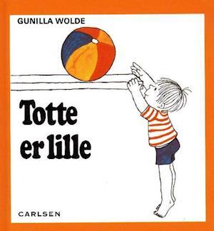 Totte er lille af Gunilla Wolde
