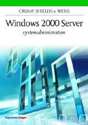 Windows 2000 Server systemadministration af Martin Weiss