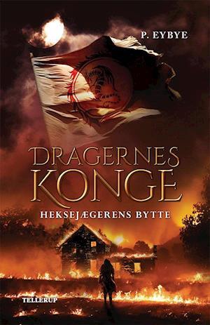 Dragernes konge #1: Heksejægerens bytte af Carina Evytt, Pernille Eybye