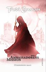 Ambassadørens mission #3: Oprørernes magi (Ambassadørens mission, nr. 3)