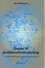 Guide til problemformulering. i projektarbejder inden for samfundsvidenskaberne af Ib Andersen