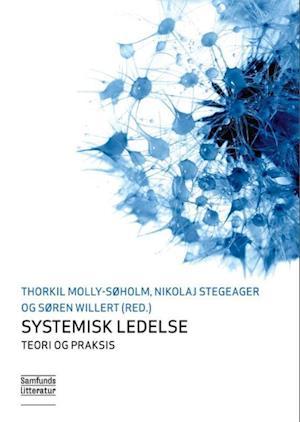 Systemisk ledelse - teori og praksis af Thorkil Molly Søholm