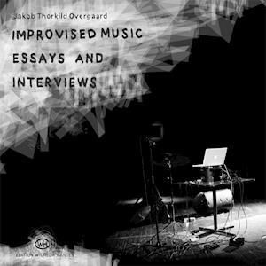 Improvised music, essays and interviews af Jakob Thorkild Overgaard