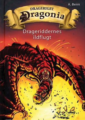 Drageriget Dragonia - Drageriddernes ildflugt af Amelie Benn