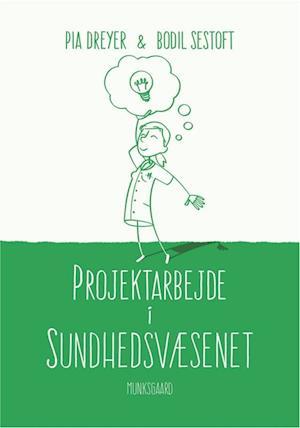 Projektarbejde i sundhedsvæsenet af Pia Dreyer, Bodil Sestoft