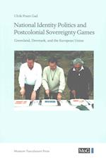 Meddelelser om Grønland- National identity politics and postcolonial sovereignty games (Monographs on Greenland, nr. 354)
