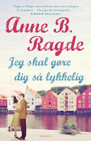 Jeg skal gøre dig så lykkelig af Anne B Ragde