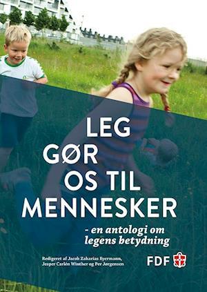 Leg gør os til mennesker af Jørn Martin Steenhold, Per Jørgensen, Carsten Jessen