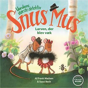 Verdens største detektiv Snus Mus - larven, der blev væk af Frank Madsen