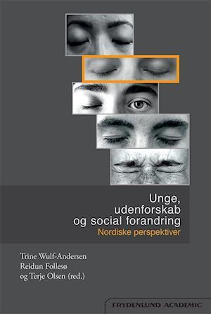 Bog, paperback Unge, udenforskab og social forandring af Reidun Follesø, Terje Olsen, Trine Wulf-Andersen (red.)