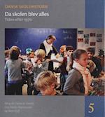 Dansk skolehistorie. Da skolen blev alles (Dansk skolehistorie 5)