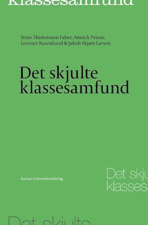 Det skjulte klassesamfund af Annick Prieur, Jakob Skjøtt-Larsen, Lennart Rosenlund