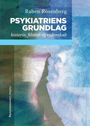 Psykiatriens grundlag af Raben Rosenberg