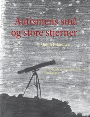Autismens Sma Og Store Stjerner af Mandi Erlandsen