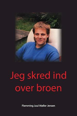 Jeg skred ind over broen af Flemming Juul Møller Jensen