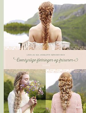 Bog, hardback Eventyrlige fletninger og frisurer af Linda, Mia Charlotte Sønvisen Bech