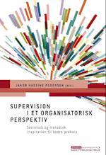 Supervision i et organisatorisk perspektiv (Erhvervspsykologiserien)