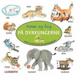 Kom og kig på dyreungerne af Lena Lamberth