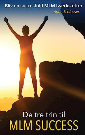 De tre trin til MLM Success af Anne Schlosser