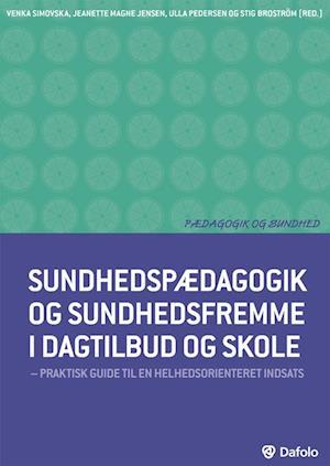 Sundhedspædagogik og sundhedsfremme i dagtilbud og skole af Bente Jensen, Børge Koch, Ole Henrik Hansen