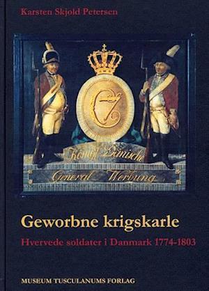 Bog, indbundet Geworbne krigskarle. hvervede soldater i Danmark 1774-1803 af Karsten Skjold Petersen
