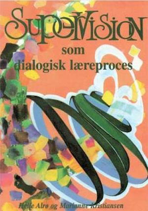 Supervision som dialogisk læreproces af Helle Alrø