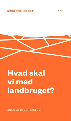 Hvad skal vi med landbruget? af Jørgen Steen Nielsen